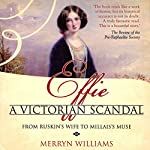 Effie: A Victorian Scandal - From Ruskin's Wife to Millais's Muse | Merryn Williams