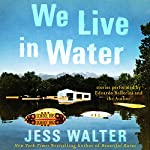 We Live in Water: Stories | Jess Walter