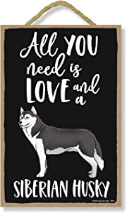 Honey Dew Gifts, All You Need is Love and a Siberian Husky, Funny Wooden Home Décor for Dog Pet Lovers, Hanging Decorative Wall Sign, 7 Inches by 10.5 Inches
