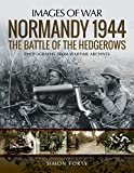 img - for Normandy 1944: The Battle of the Hedgerows: Rare Photographs from Wartime Archives (Images of War) book / textbook / text book