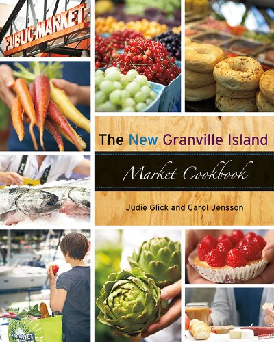 - The New Granville Island Market Cookbook