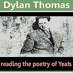 Dylan Thomas Reads the Poetry of Yeats