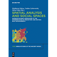 Spatial analysis and social spaces: Interdisciplinary approaches to the interpretation of prehistoric and historic built environments (Topoi – Berlin Studies ... der Alten Welt Book 18) (English Edition)