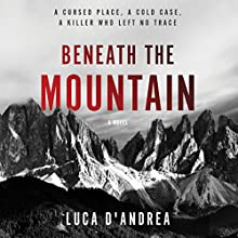 Beneath the Mountain: A Novel Audiobook by Luca D'Andrea Narrated by Charles Constant