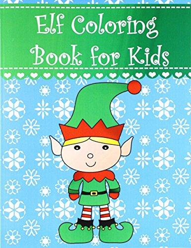 Elf Coloring Book for Kids: Big, simple and easy Christmas elf coloring book for kids, boys, girls and toddlers. Large pictures with adorable and cute ... Coloring Books for Kids) (Cute Christmas Elf)