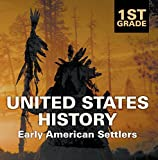 1st Grade United States History: Early American Settlers: First Grade Books (Children's American History Books)