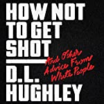 How Not to Get Shot: And Other Advice from White People | D. L. Hughley