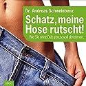 Schatz, meine Hose rutscht! Wie Sie ohne Diät genussvoll abnehmen Hörbuch von Andreas Schweinbenz Gesprochen von: Julian Ignatowitsch