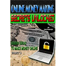ONLINE MONEY MAKING SECRETS UNLOCKED: HIDDEN IDEAS TO MAKE MONEY ONLINE