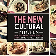 The New Cultural Kitchen: Delicious Arabic, North African, and Mediterranean Recipes