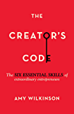 The Creator's Code: The Six Essential Skills of Extraordinary Entrepreneurs (English Edition)