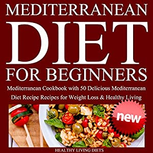 Mediterranean Diet for Beginners: Mediterranean Cookbook for Beginners Audiobook