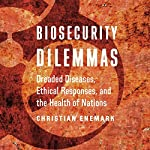 Biosecurity Dilemmas: Dreaded Diseases, Ethical Responses, and the Health of Nations | Christian Enemark