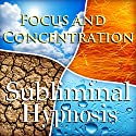 Focus and Concentration Subliminal Affirmations: Stay on Task & Control Your Thoughts, Solfeggio Tones, Binaural Beats, Self Help Meditation Hypnosis Speech by Subliminal Hypnosis Narrated by Joel Thielke