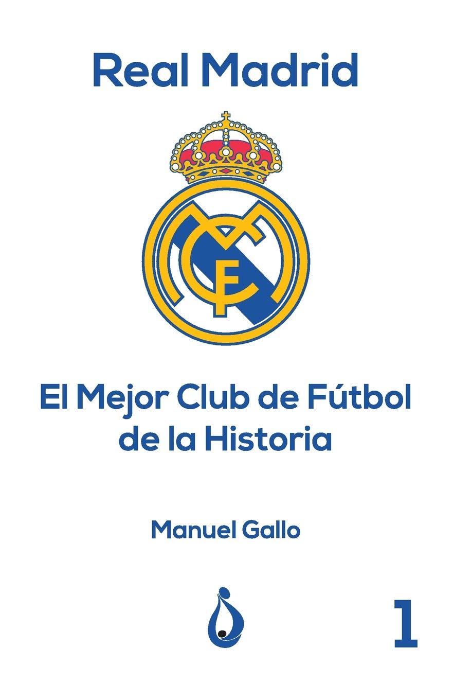 Real Madrid El Mejor Club de Fútbol de la Historia Colección Real ...