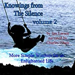 Knowings from The Silence, Volume 2: More Simple Wisdom for an Enlightened Life | Jim Larsen
