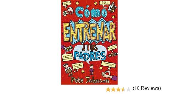 Cómo entrenar a tus padres (Castellano - A Partir De 12 Años - Narrativa - Mis Padres Y Yo) eBook: Pete Johnson, Nikalas Catlow, Silvia Herreros de Tejada: ...