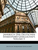 Jahrbuch Der Deutschen Shakespeare-Gesellschaft, Volume 4, Deutsche Shakespeare-Gesellschaft, 1147645019