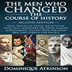 The Men Who Changed the Course of History - 2nd Edition: Jesus, Napoleon, Moses, Caesar, St. Paul, Alexander the Great, Gandhi & Muhammad: Lessons from the Great Men That Forged Our Society | Dominique Atkinson