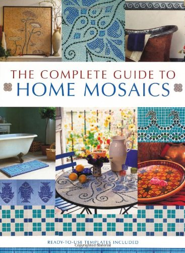 Mosaic Templates (The Complete Guide to Home Mosaics: Ready-To-Use Templates Included)