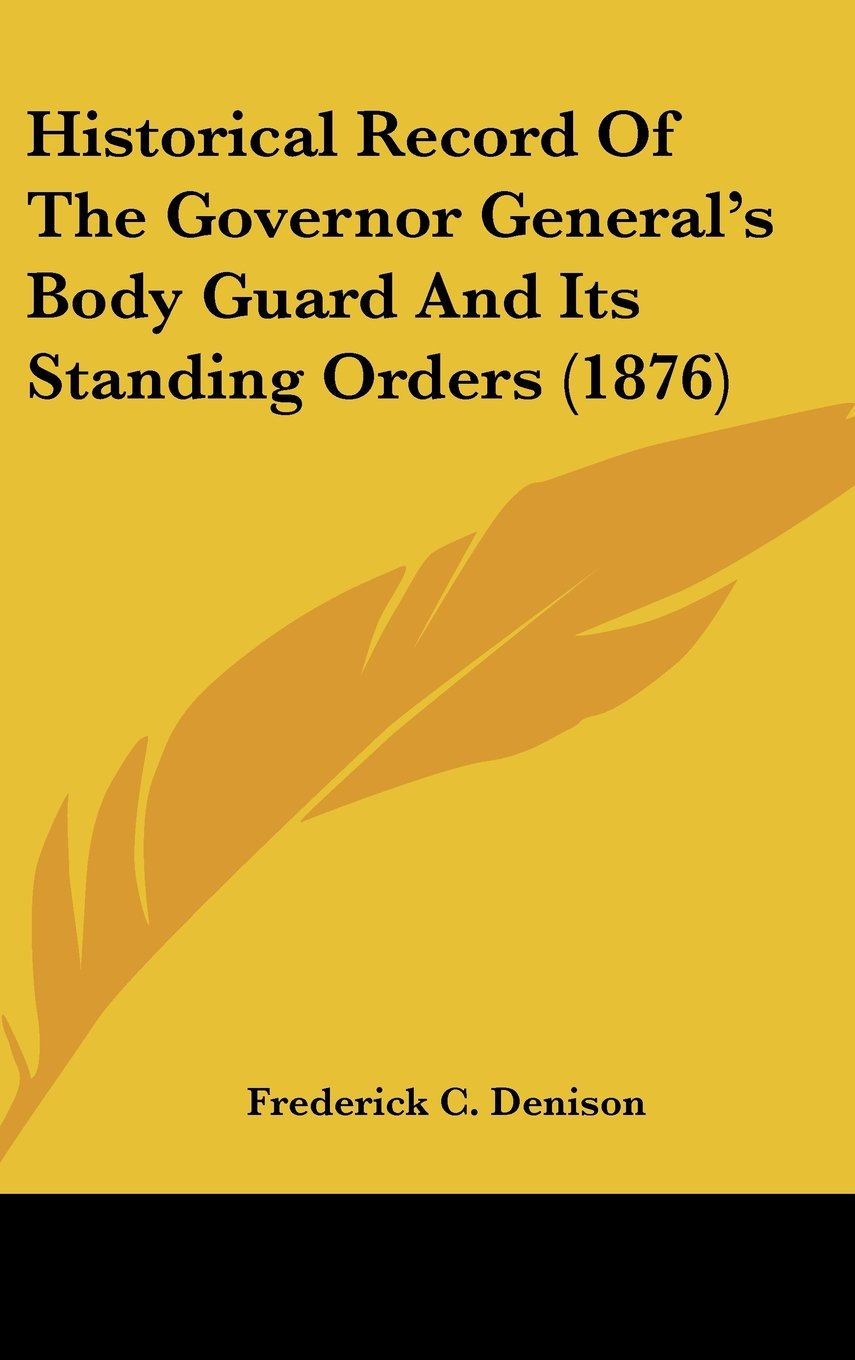Download Historical Record of the Governor General's Body Guard and Its Standing Orders (1876) PDF