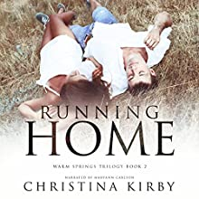 Running Home: Warm Springs Trilogy, Book 2 Audiobook by Christina Kirby Narrated by Maryann Carlson