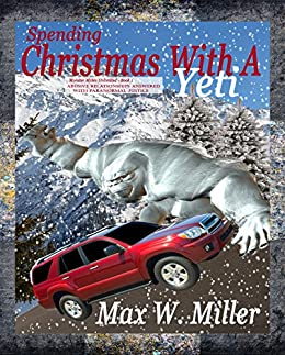 Spending Christmas With A Yeti (Monster Mates Unlimited Series Book 1) by [Miller, Max W.]