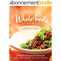 Levana's Whole Foods Kitchen: Glorious Meals Pure & Simple (Kosher) (English Edition)