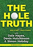 The Hole Truth and Other Mostly True Stories: With Dale Hayes, Denis Hutchinson and Simon Hobday