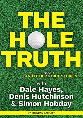 The Indentation Truth and Other Mostly True Stories: With Dale Hayes, Denis Hutchinson and Simon Hobday