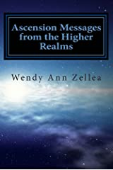 Ascension Messages from the Higher Realms: The Process of Conscious Human Evolution Kindle Edition