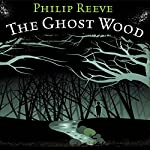 The Ghost Wood | Philip Reeve