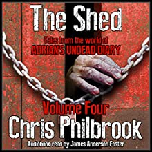 The Shed: Tales From the World of Adrian's Undead Diary, Volume Four Audiobook by Chris Philbrook Narrated by James Anderson Foster