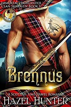 Brennus (Immortal Highlander, Clan Skaraven Book 1): A Scottish Time Travel Romance by [Hunter, Hazel]