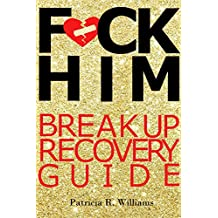 F*CK HIM: BREAK UP RECOVERY GUIDE