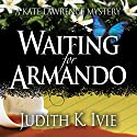 Waiting for Armando: A Kate Lawrence Mystery, Book 1 Audiobook by Judith K. Ivie Narrated by Molly Elston