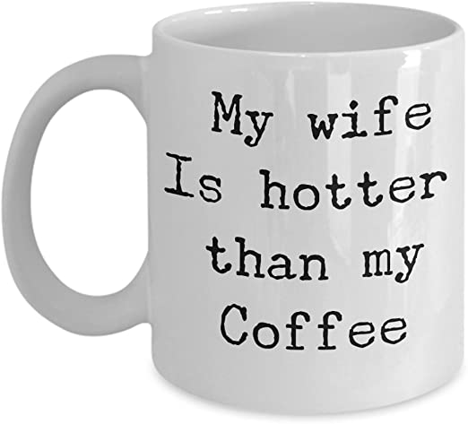 Amazon Com My Wife Is Hotter Than My Coffee Mug Kitchen Dining