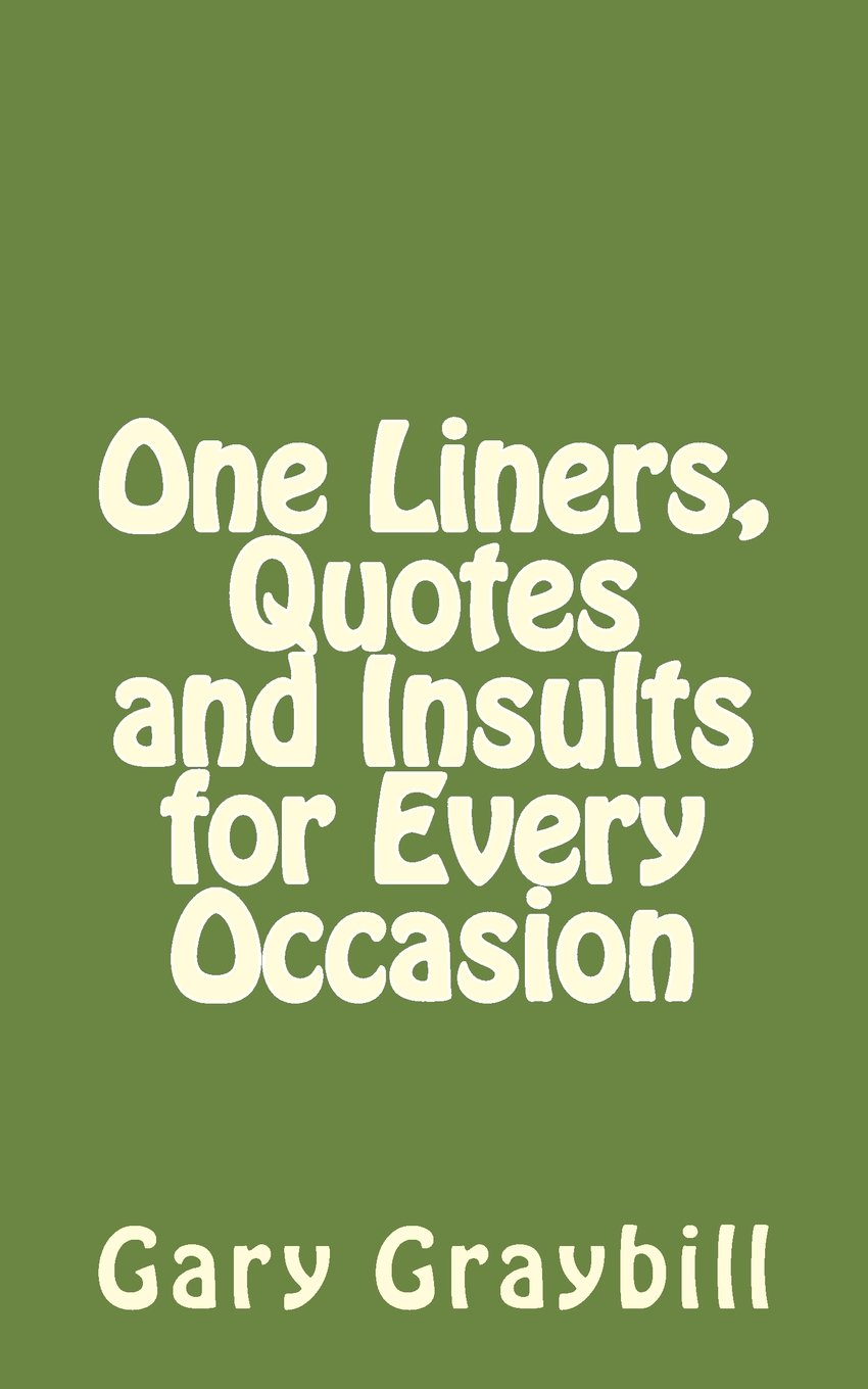 One Liners Quotes And Insults For Every Occasion Graybill Mba Gary L 9781497455627 Amazon Com Books