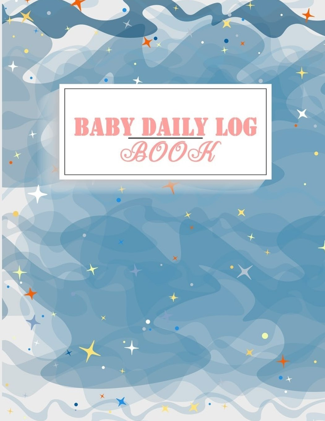 """Baby Daily Log Book: Baby's Eat, Sleep & Poop Journal, Log Book, Baby's Daily Log Book, Breastfeeding Journal, Baby Newborn Diapers, Childcare Report Book ,Meal Recorder, 120 pages 8.5"""" x 11"""" PDF"""