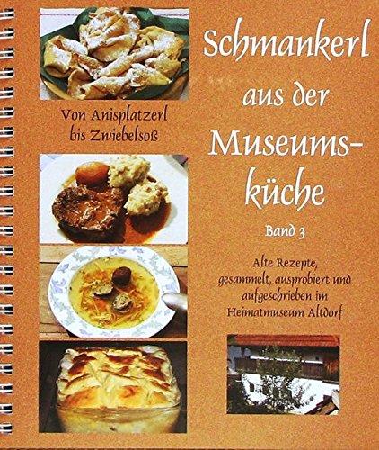 Schmankerl aus der Museumsküche 3: Von Anisplatzerl bis Zwiebelsoß