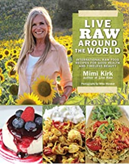 Live raw raw food recipes for good health and timeless beauty live raw around the world international raw food recipes for good health and timeless beauty forumfinder Choice Image