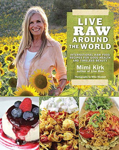Live Raw Around the World: International Raw Food Recipes for Good Health and Timeless Beauty 612fRJ4V9UL
