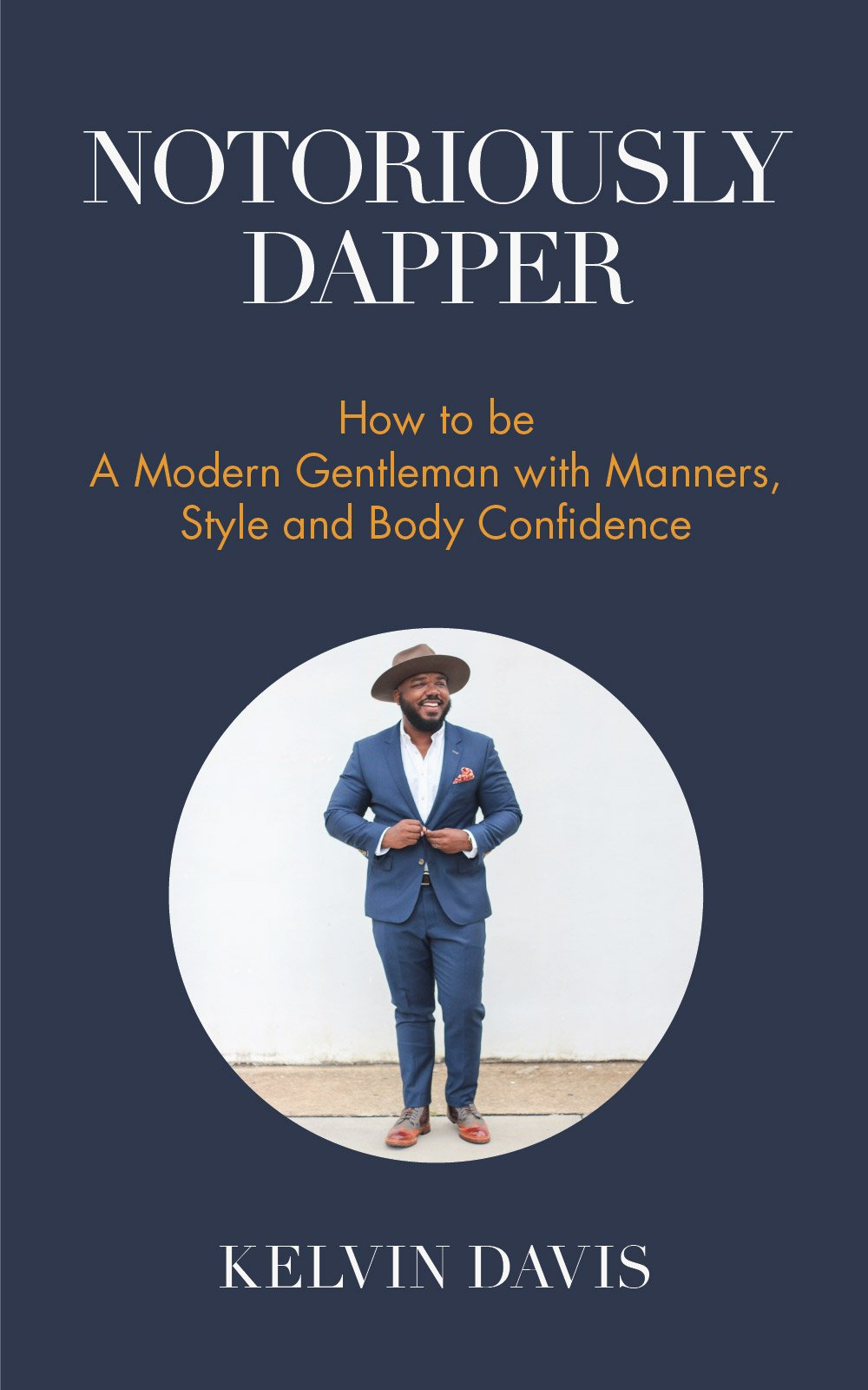Notoriously Dapper  How To Be A Modern Gentleman With Manners Style And Body Confidence