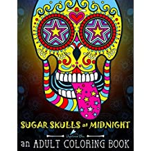 Sugar Skulls at Midnight Adult Coloring Book: A Día de Los Muertos & Day of the Dead Coloring Book for Adults & Teens