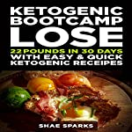 Ketogenic Bootcamp: Lose 22 Pounds in 30 Days with Easy & Quick Ketogenic Recipes   Shae Sparks