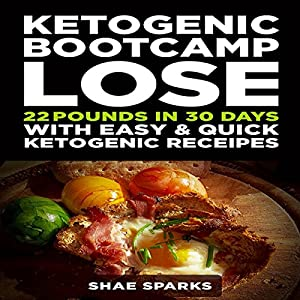 Ketogenic Bootcamp: Lose 22 Pounds in 30 Days with Easy & Quick Ketogenic Recipes Audiobook