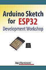 Arduino Sketch for ESP32 Development Workshop Kindle Edition