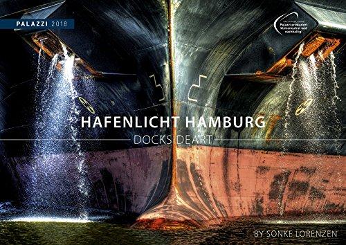HAFENLICHT HAMBURG 2018 : DOCKSIDE ART by Sönke Lorenzen - Schiffe - Docks - Werftanlagen - Fotokunst - Kalender 70 x 50 cm