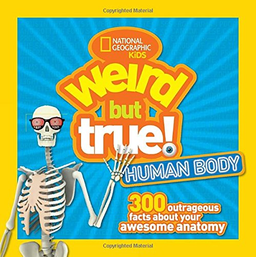Weird but True Human Body: 300 Outrageous Facts about Your Awesome Anatomy