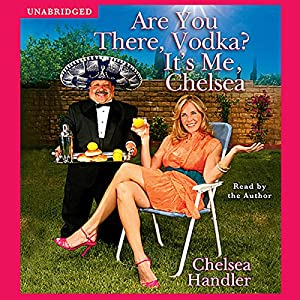 Are You There, Vodka? It's Me, Chelsea Audiobook